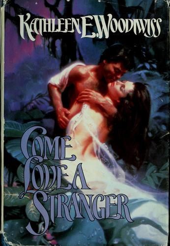 Come love a stranger by Kathleen E. Woodiwiss.