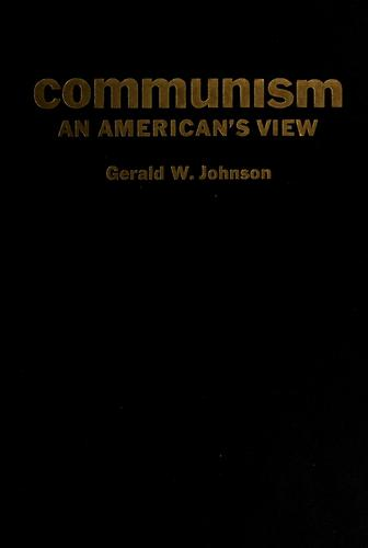 Communism: an American's view by Johnson, Gerald W.