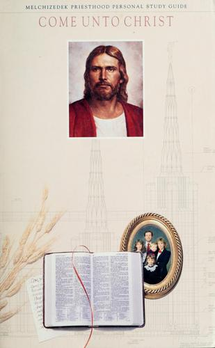 Come unto Christ by Church of Jesus Christ of Latter-day Saints.