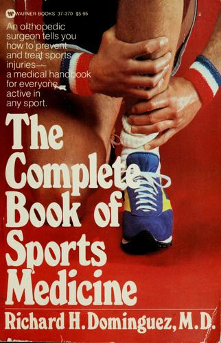The complete book of sports medicine by Richard H. Dominguez