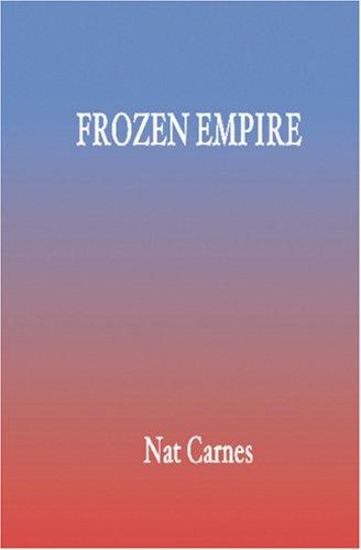 Frozen Empire by Nat Carnes