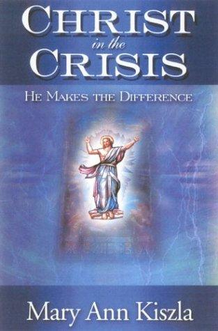 Christ in the Crisis by Mary Ann Kiszla