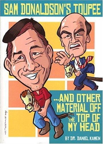 Sam Donaldson's Toupee and Other Material Off the Top of My Head by Daniel R. Kamen