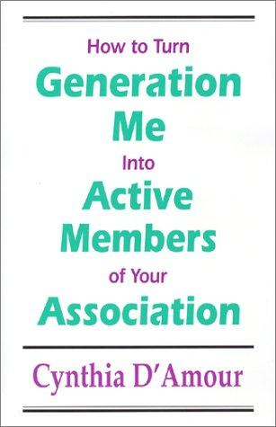 How to Turn Generation Me into Active Members of Your Association by Cynthia D'Amour