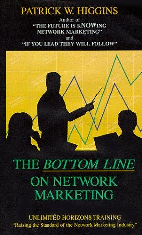 """The Bottom Line On Network Marketing"" by Patrick W. Higgins"