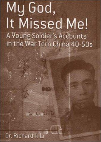 My God, It Missed me! A Young Soldier's Accounts in the War Torn China 40-50s by Richard T. Li