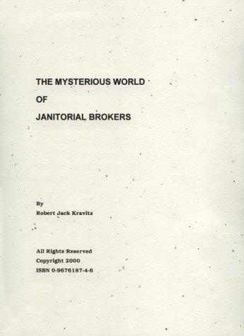The Mysterious World of Janitorial Brokers by Robert Jack Kravitz