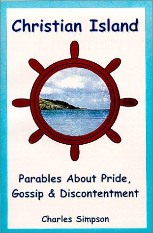 Christian Island - Parables About Pride, Gossip and Discontentment by Charles Simpson
