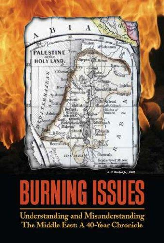 Burning Issues:Understanding and Misunderstanding the Middle East- a 40-Year Chronicle by Jane Adas; John Mahoney; Robert Norberg and 16 contributors