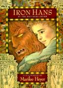 Iron Hans by by the Brothers Grimm ; illustrated by Marilee Heyer.