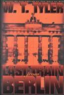 Last train from Berlin by W. T. Tyler