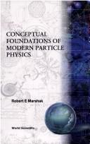 Conceptual foundations of modern particle physics by Robert Eugene Marshak