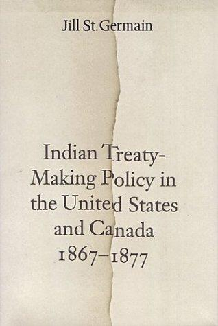 Indian Treaty-Making Policy in the United States and Canada, 1867-1877
