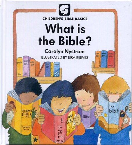 What Is The Bible? (Childrens Bible Basics) by Carolyn Nystrom