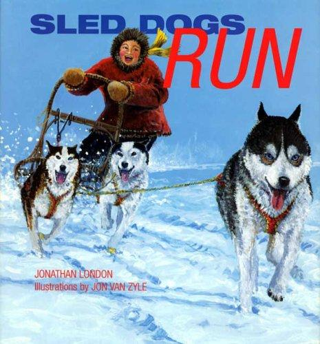 Sled Dogs Run by Jonathan London