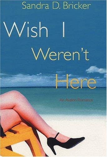 Wish I weren't here by Sandra D. Bricker