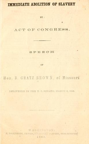 Immediate abolition of slavery by act of Congress by B. Gratz Brown