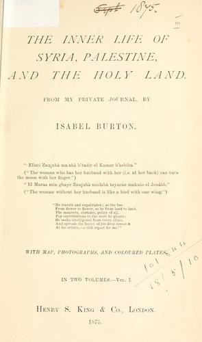 The inner life of Syria, Palestine, and the Holy land by Burton, Isabel Lady