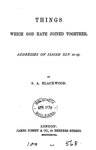 Things which God hath joined together, addresses on Isaiah XLV by Stevenson Arthur Blackwood