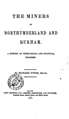 The miners of Northumberland and Durham, a history of their social and political progress by Richard Fynes