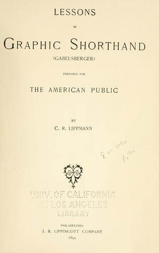 Lessons in graphic shorthand (Gabelsberger) prepared for the American public by Charles Rosenfell Lippmann