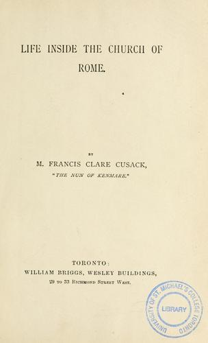 Life inside the Church of Rome /by M. Francis Clare Cusack. by Mary Francis Cusack