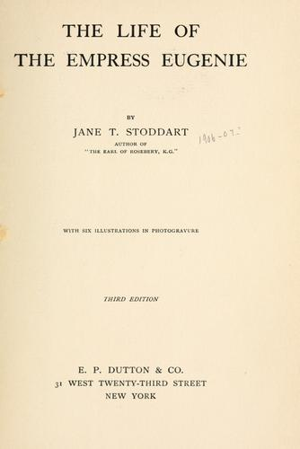The life of the Empress Eugenie by Jane T. Stoddart