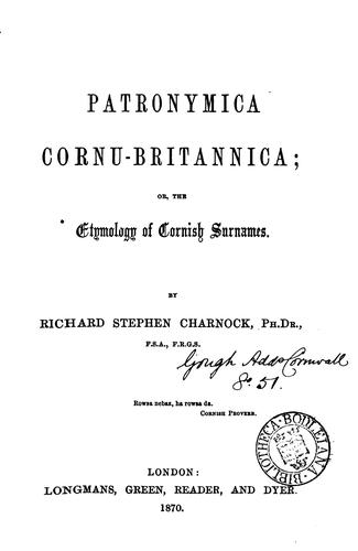 Patronymica Cornu-Britannica; or, The etymology of Cornish surnames by Richard Stephen Charnock