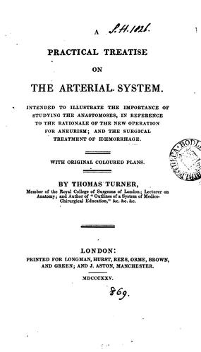 A practical treatise on the arterial system by Thomas Turner