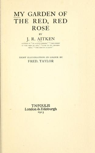 My garden of the red, red rose by J. R. Aitken