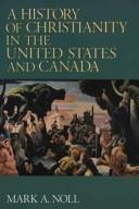 History of Christianity in the United States and Canada, A by Noll, Mark A.