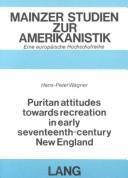 Puritan Attitudes Toward Recreation in Early 17th Century, New England (Puritan Attitudes Towards Recreation in Early Seventeenth-Ce) by Hans-Peter Wagner
