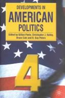 Developments in American politics 4 by edited by Gillian Peele ... [et al.].