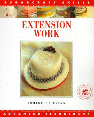 Extension Work (The Sugarcraft Skills Series) by Christine Flinn