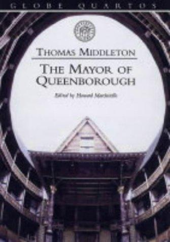 The Mayor of Queenborough (Globe Quartos) by Thomas Middleton