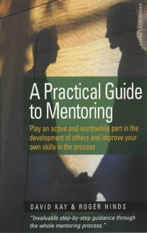 Practical Guide to Mentoring by Roger Hieds, Roger Hinds, David Kay