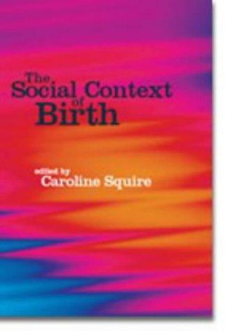 The Social Context Of Birth by Caroline Squire