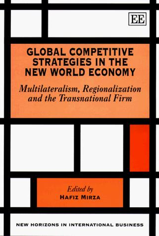 Global Competitive Strategies in the New World Economy by Hafiz Mirza