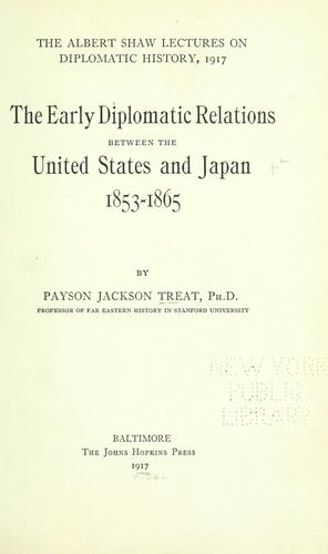 The early diplomatic relations between the United States and Japan, 1853-1865 by Payson J. (Jackson) Treat