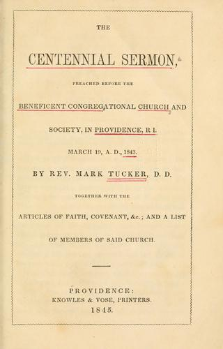 Centennial sermon preached before the Beneficent Congregational Church and Society in Providence, R.I. March 19, 1843 by Tucker, Mark