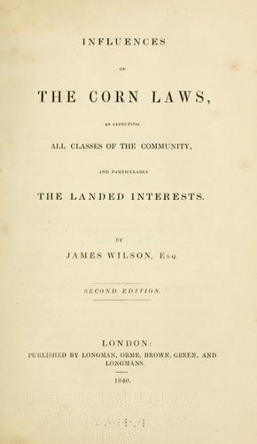 Influences of the corn laws by Wilson, James