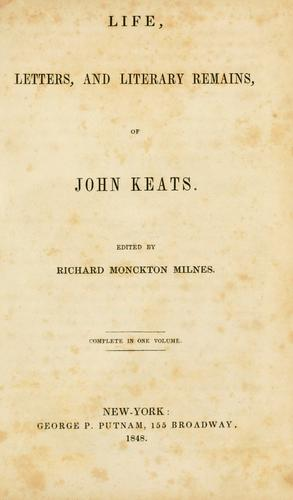 Life, letters, and literary remains, of John Keats