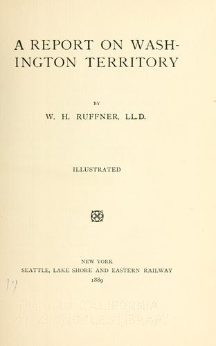 A report on Washington territory by Ruffner, William Henry