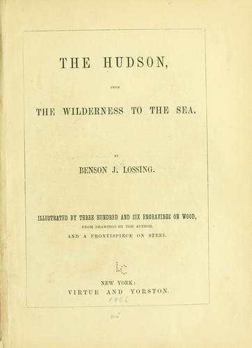 The Hudson, from the wilderness to the sea by Benson John Lossing