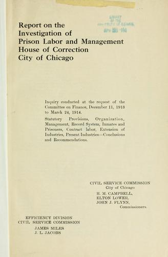 Report on the investigation of prison labor and management by Chicago (Ill.). Civil Service Commission.