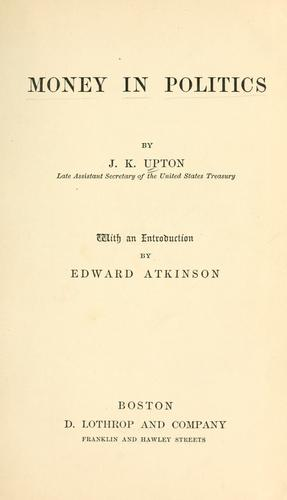 Money in politics by J. K. Upton