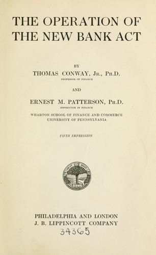 The operation of the new bank act by Conway, Thomas Jr.