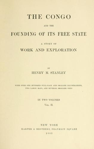 The Congo and the founding of its free state by Henry M. Stanley