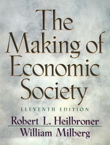 The making of economic society by Robert Louis Heilbroner, William Milberg