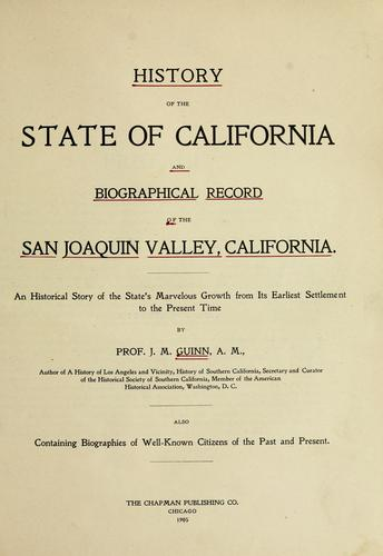History of the state of California and biographical record of the San Joaquin Valley, California by James Miller Guinn